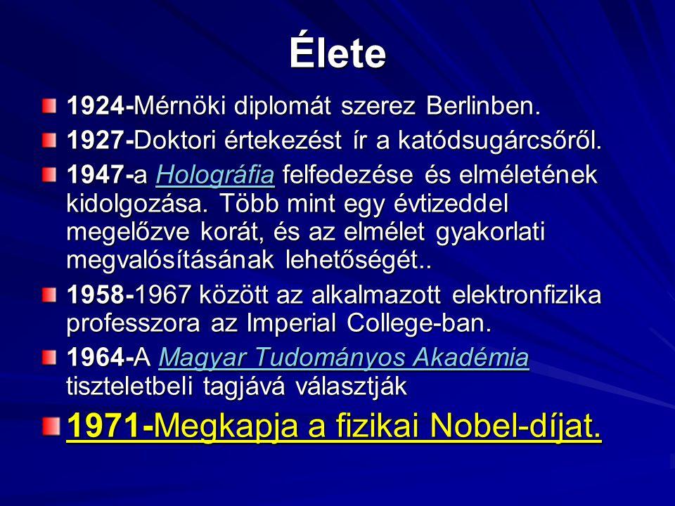 Élete 1971-Megkapja a fizikai Nobel-díjat.