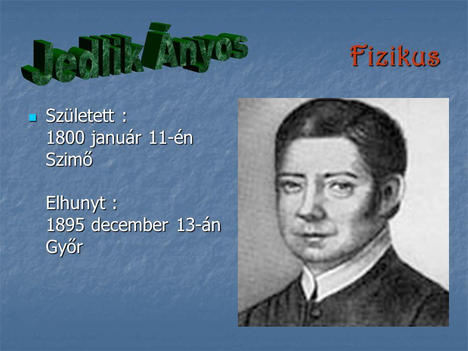 Fizikus Jedlik Ányos Született : 1800 január 11-én Szimő Elhunyt : 1895 december 13-án Győr