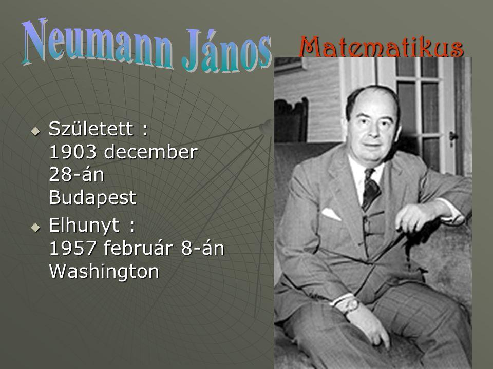 Neumann János Matematikus Született : 1903 december 28-án Budapest
