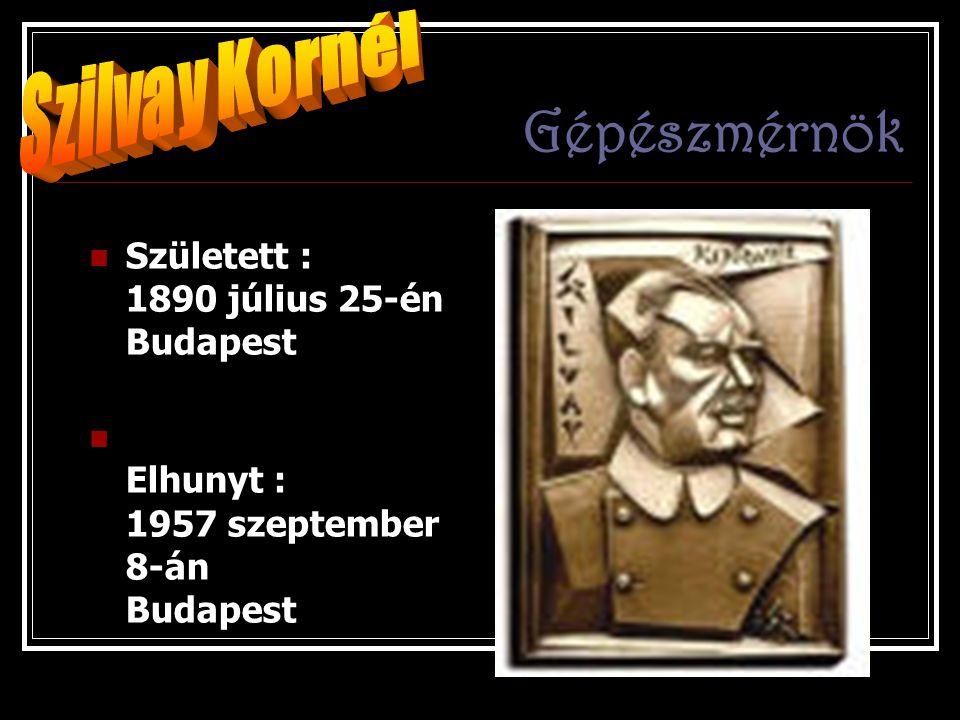 Szilvay Kornél Gépészmérnök Született : 1890 július 25-én Budapest