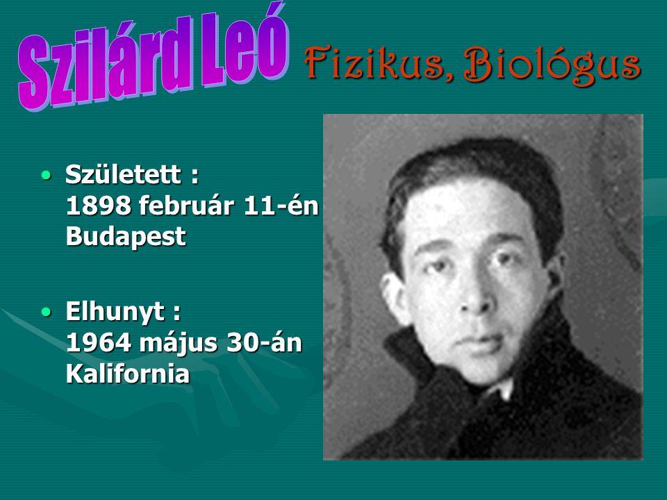 Szilárd Leó Fizikus, Biológus Született : 1898 február 11-én Budapest