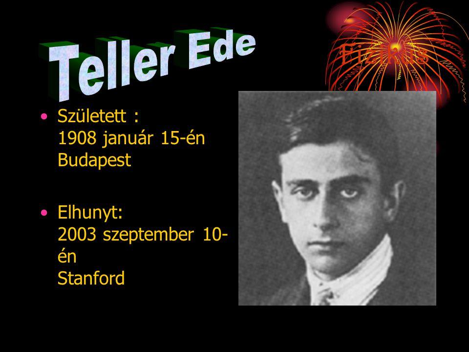 Fizikus Teller Ede Született : 1908 január 15-én Budapest