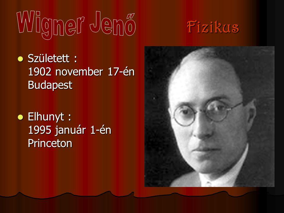 Wigner Jenő Fizikus Született : 1902 november 17-én Budapest