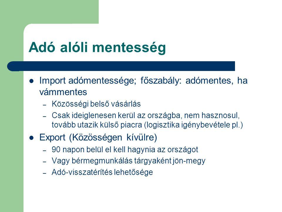 Adó alóli mentesség Import adómentessége; főszabály: adómentes, ha vámmentes. Közösségi belső vásárlás.