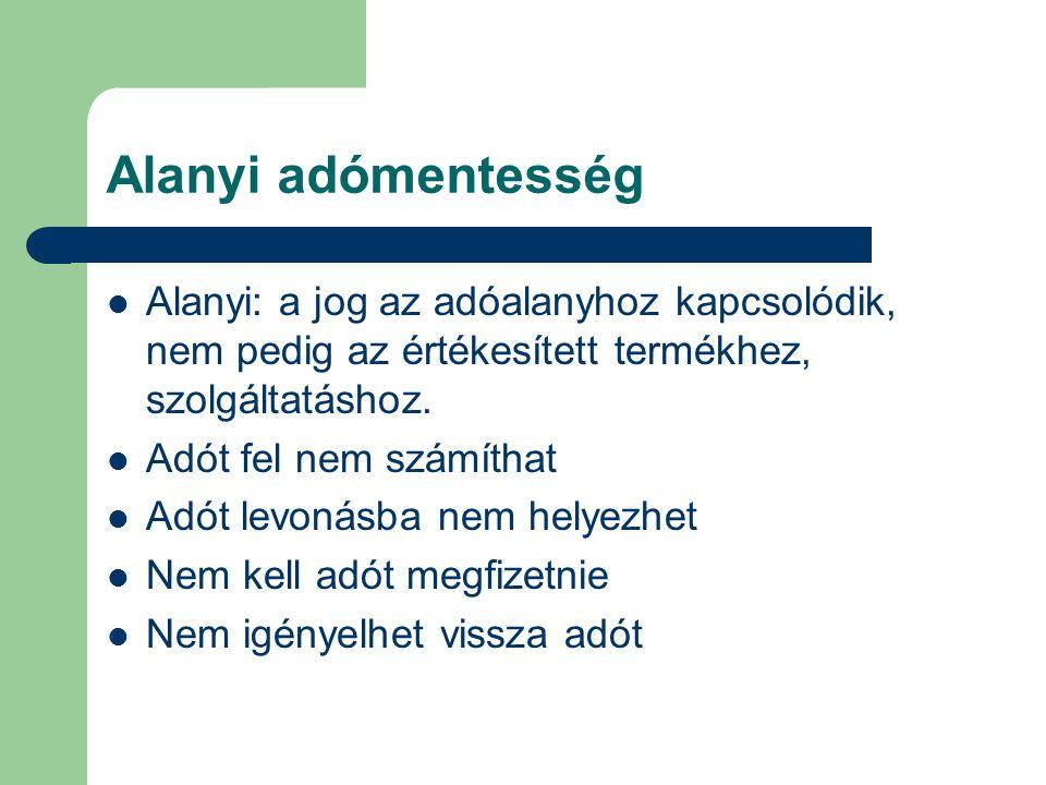 Alanyi adómentesség Alanyi: a jog az adóalanyhoz kapcsolódik, nem pedig az értékesített termékhez, szolgáltatáshoz.