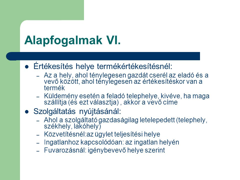 Alapfogalmak VI. Értékesítés helye termékértékesítésnél: