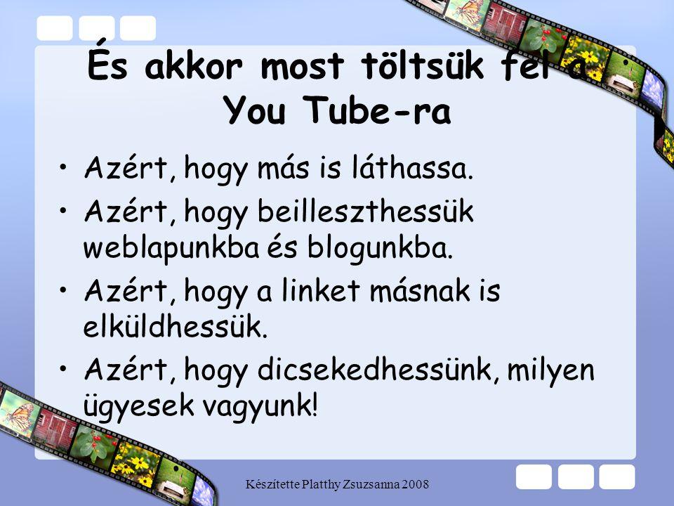 És akkor most töltsük fel a You Tube-ra