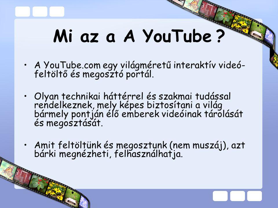 Mi az a A YouTube A YouTube.com egy világméretű interaktív videó-feltöltő és megosztó portál.