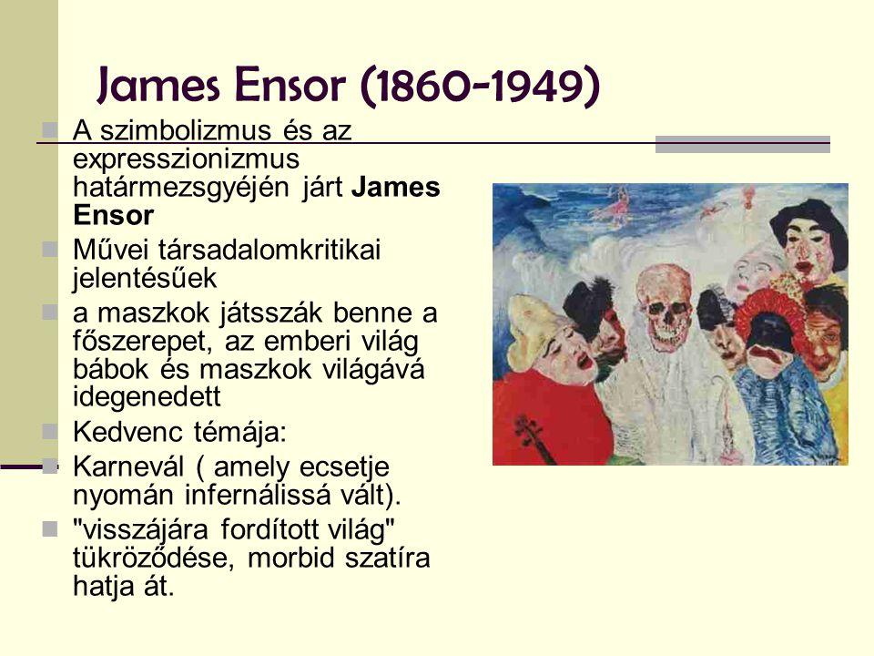 James Ensor (1860-1949) A szimbolizmus és az expresszionizmus határmezsgyéjén járt James Ensor. Művei társadalomkritikai jelentésűek.