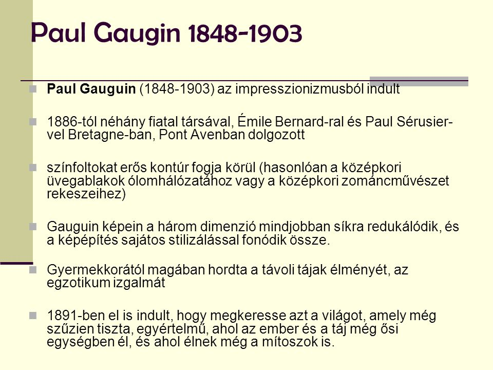 Paul Gaugin 1848-1903 Paul Gauguin (1848-1903) az impresszionizmusból indult.