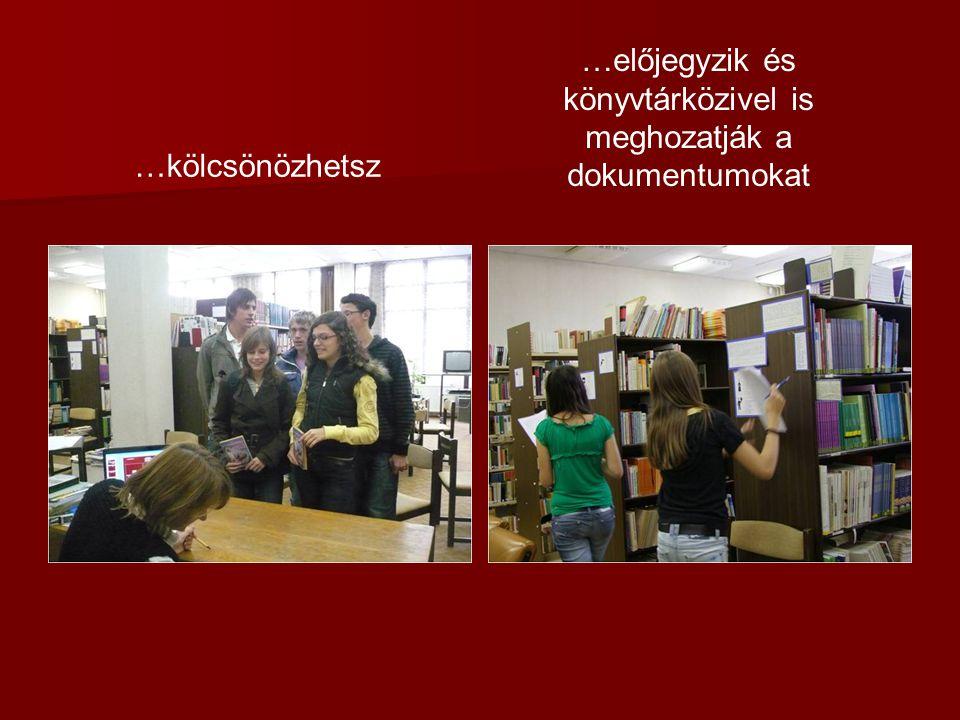 …előjegyzik és könyvtárközivel is meghozatják a dokumentumokat