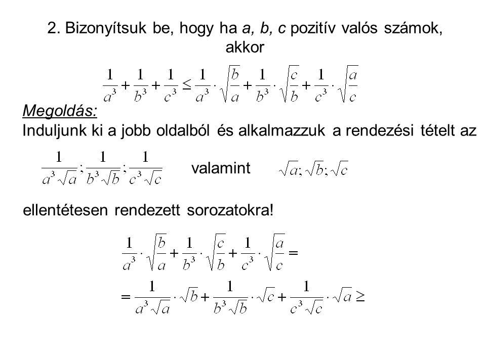 2. Bizonyítsuk be, hogy ha a, b, c pozitív valós számok, akkor
