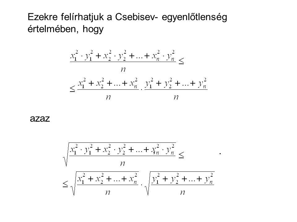 Ezekre felírhatjuk a Csebisev- egyenlőtlenség