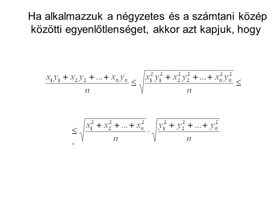 Ha alkalmazzuk a négyzetes és a számtani közép