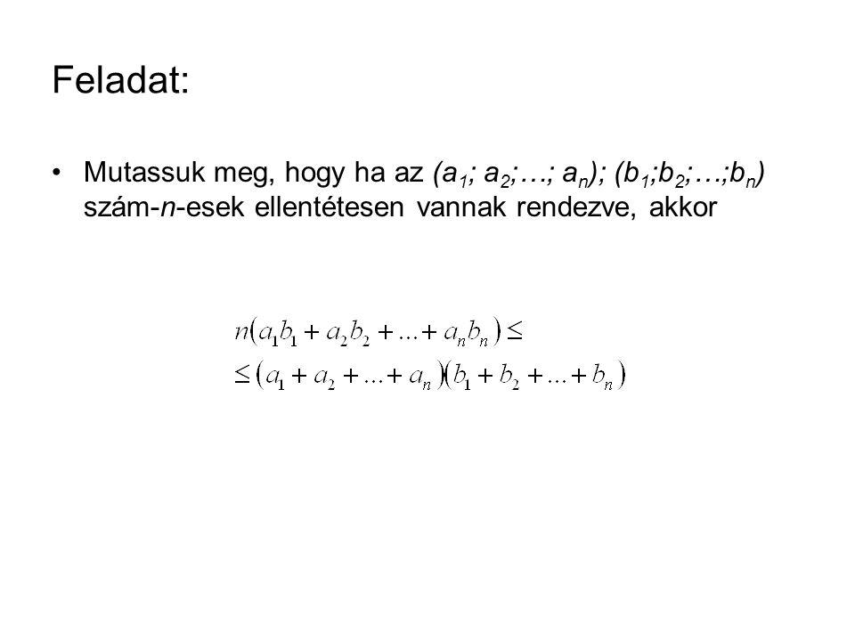 Feladat: Mutassuk meg, hogy ha az (a1; a2;…; an); (b1;b2;…;bn) szám-n-esek ellentétesen vannak rendezve, akkor.