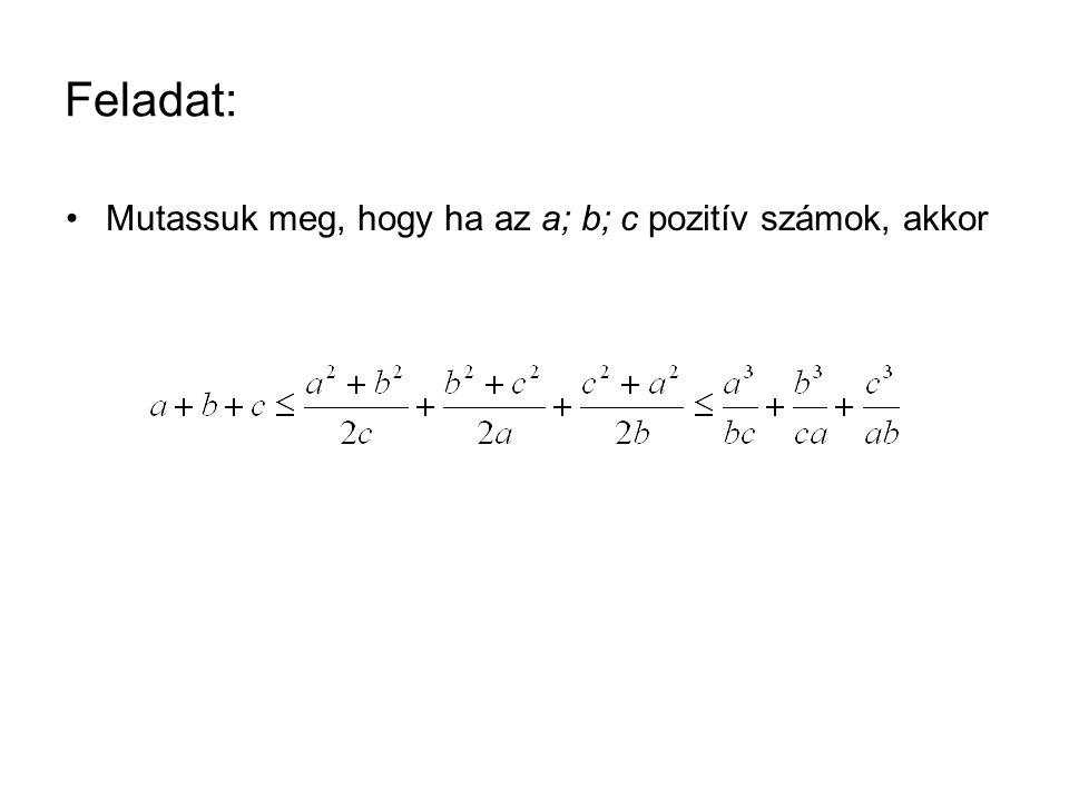Feladat: Mutassuk meg, hogy ha az a; b; c pozitív számok, akkor