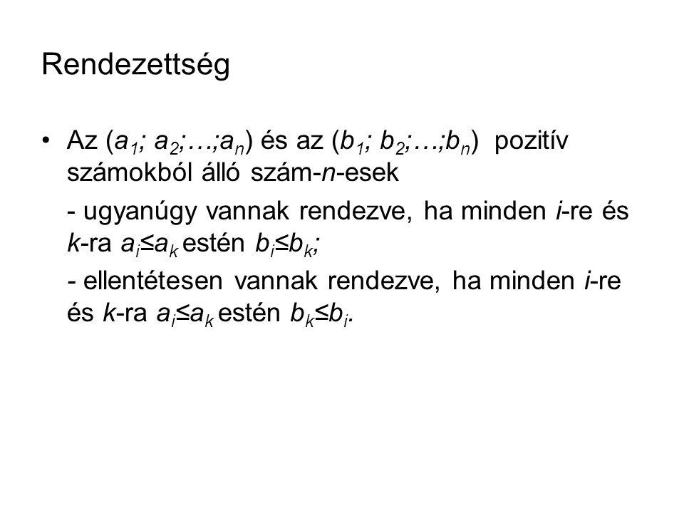 Rendezettség Az (a1; a2;…;an) és az (b1; b2;…;bn) pozitív számokból álló szám-n-esek.