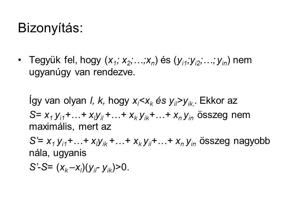 Bizonyítás: Tegyük fel, hogy (x1; x2;…;xn) és (yi1;yi2;…; yin) nem ugyanúgy van rendezve. Így van olyan l, k, hogy xl<xk és yil>yik,. Ekkor az.