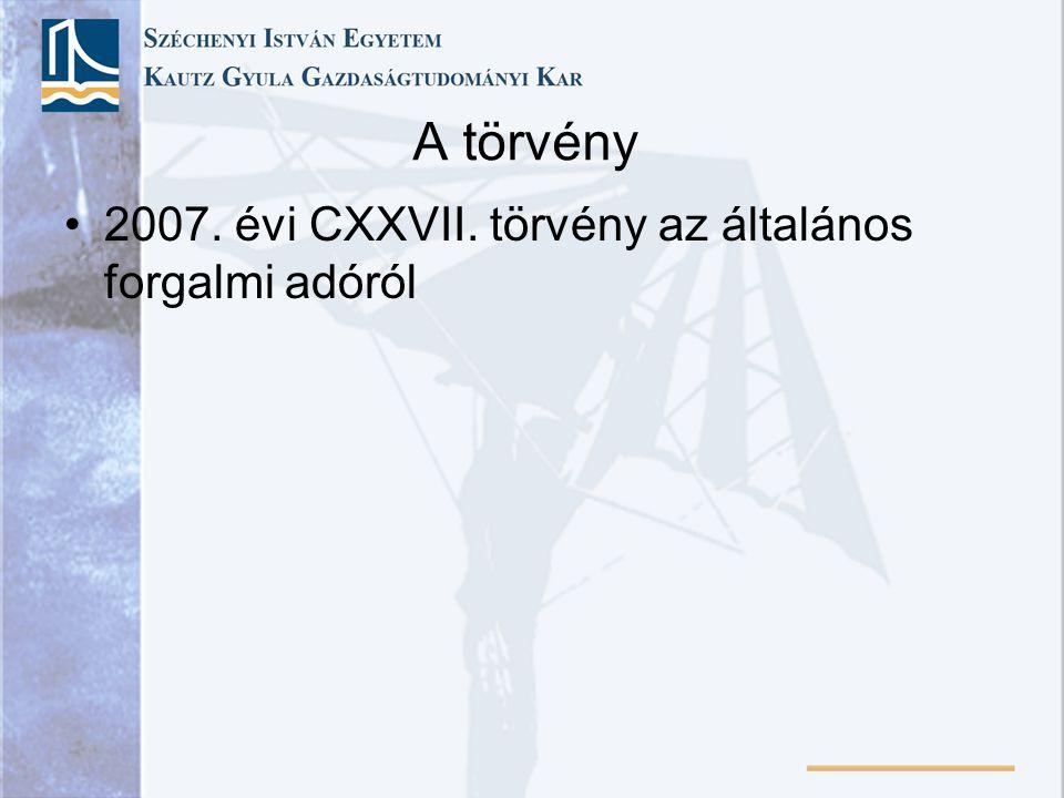 A törvény 2007. évi CXXVII. törvény az általános forgalmi adóról
