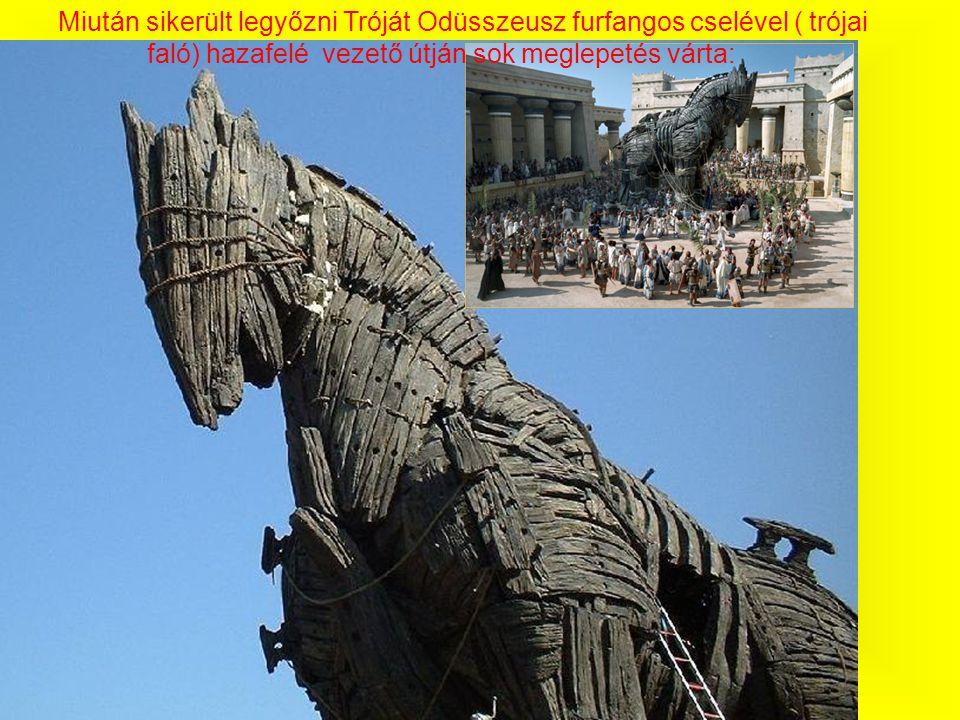 Miután sikerült legyőzni Tróját Odüsszeusz furfangos cselével ( trójai