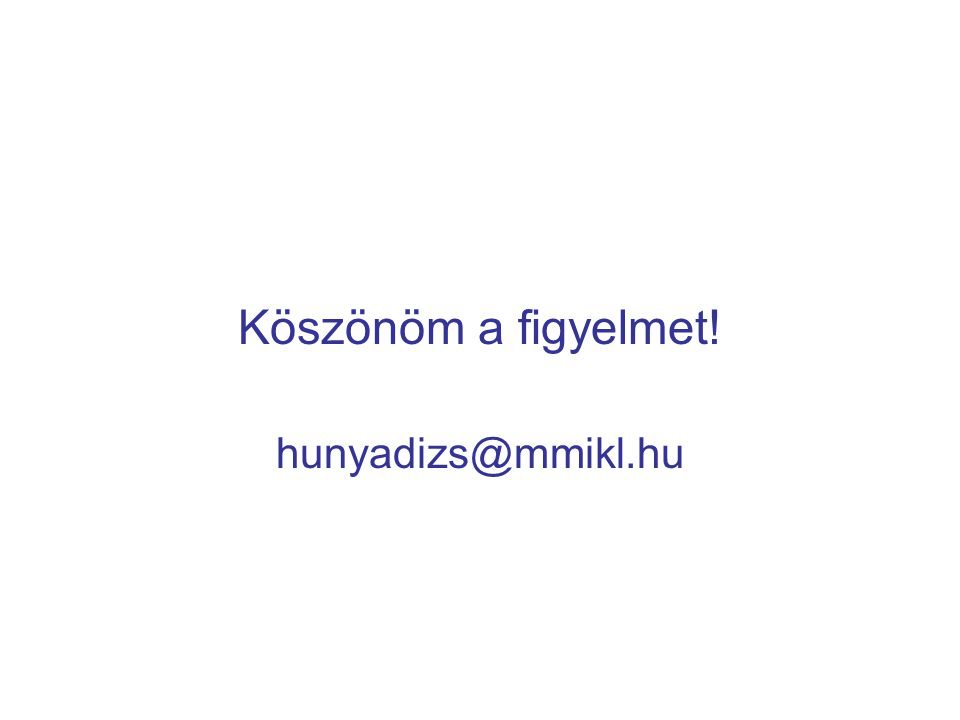 Köszönöm a figyelmet! hunyadizs@mmikl.hu