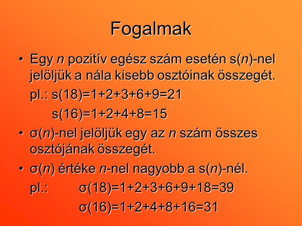 Fogalmak Egy n pozitív egész szám esetén s(n)-nel jelöljük a nála kisebb osztóinak összegét. pl.: s(18)=1+2+3+6+9=21.