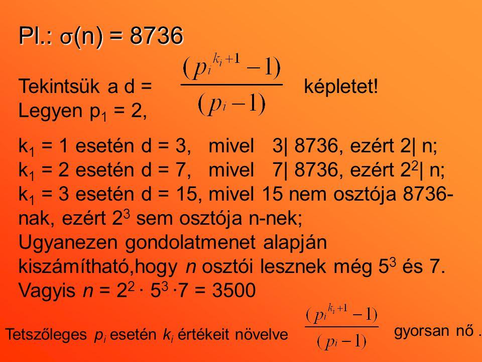 Pl.: σ(n) = 8736 Tekintsük a d = képletet! Legyen p1 = 2,