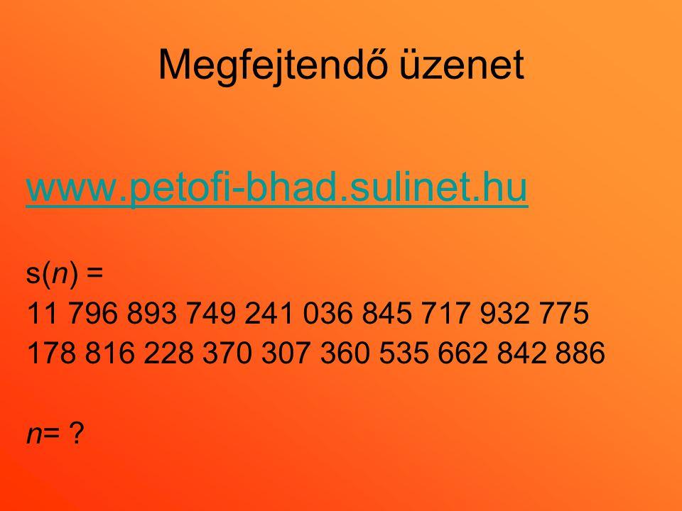 Megfejtendő üzenet www.petofi-bhad.sulinet.hu s(n) =