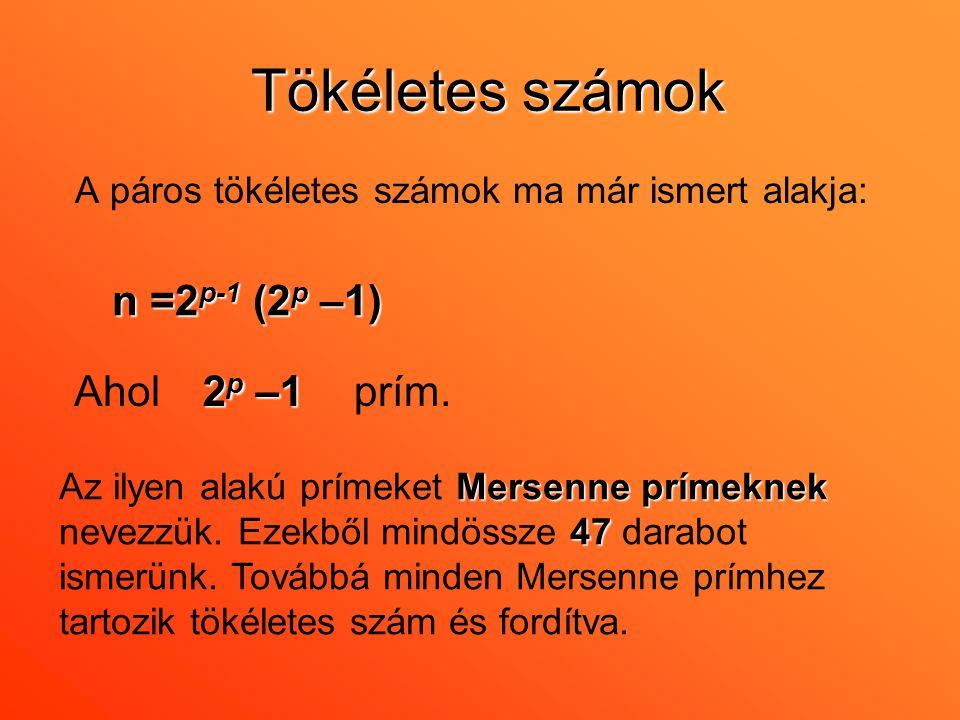 Tökéletes számok n =2p-1 (2p –1) Ahol 2p –1 prím.