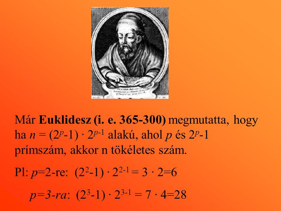Már Euklidesz (i. e. 365-300) megmutatta, hogy ha n = (2p-1) · 2p-1 alakú, ahol p és 2p-1 prímszám, akkor n tökéletes szám.