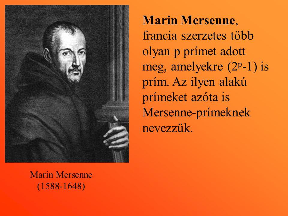 Marin Mersenne, francia szerzetes több olyan p prímet adott meg, amelyekre (2p-1) is prím. Az ilyen alakú prímeket azóta is Mersenne-prímeknek nevezzük.