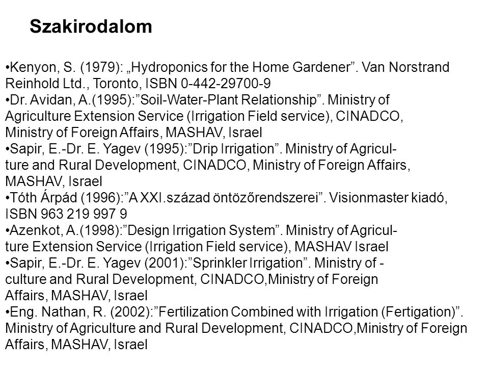 "Szakirodalom Kenyon, S. (1979): ""Hydroponics for the Home Gardener . Van Norstrand Reinhold Ltd., Toronto, ISBN 0-442-29700-9."