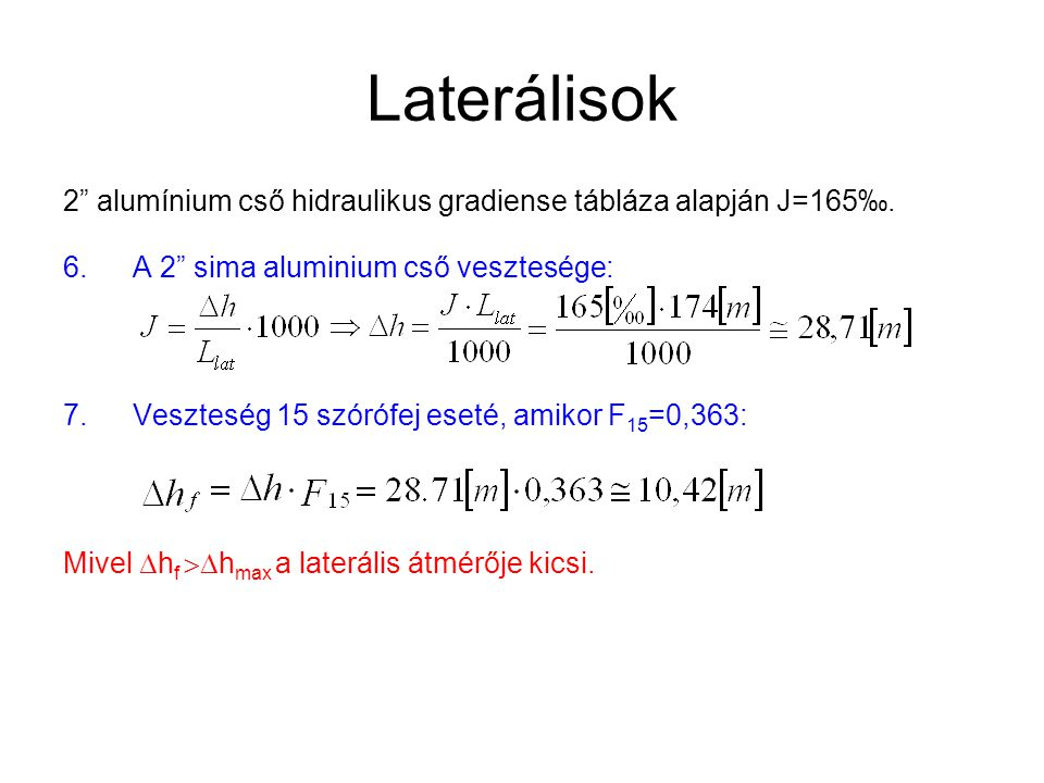 Laterálisok 2 alumínium cső hidraulikus gradiense tábláza alapján J=165‰. A 2 sima aluminium cső vesztesége: