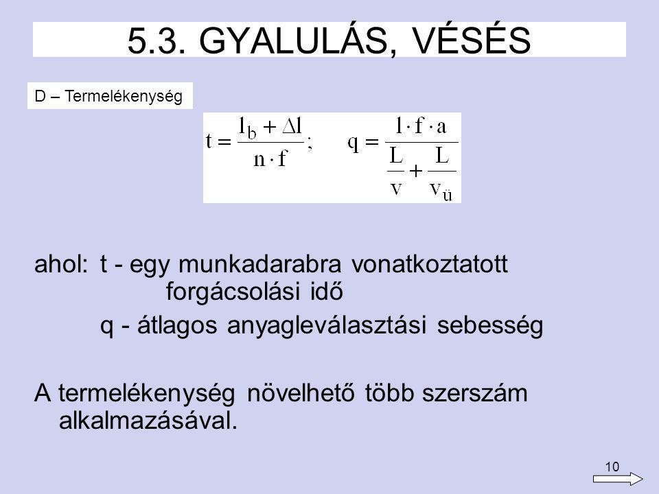 5.3. GYALULÁS, VÉSÉS D – Termelékenység. ahol: t - egy munkadarabra vonatkoztatott forgácsolási idő.