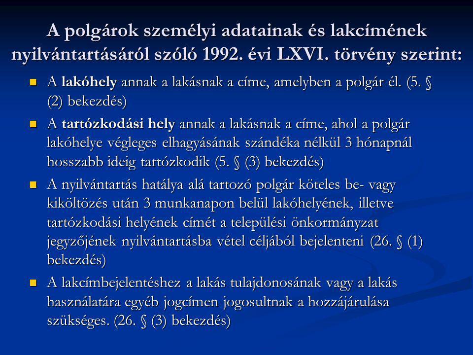 A polgárok személyi adatainak és lakcímének nyilvántartásáról szóló 1992. évi LXVI. törvény szerint: