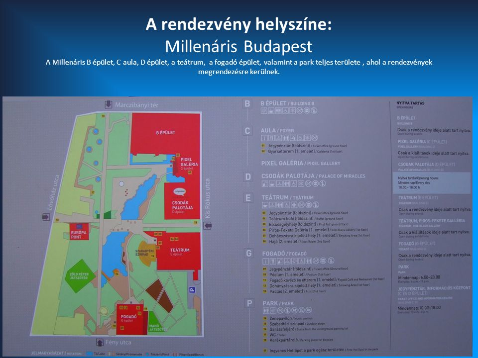 A rendezvény helyszíne: Millenáris Budapest A Millenáris B épület, C aula, D épület, a teátrum, a fogadó épület, valamint a park teljes területe , ahol a rendezvények megrendezésre kerülnek.