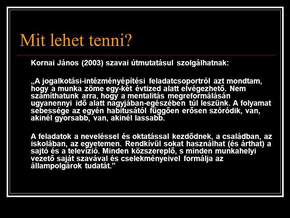 Mit lehet tenni Kornai János (2003) szavai útmutatásul szolgálhatnak: