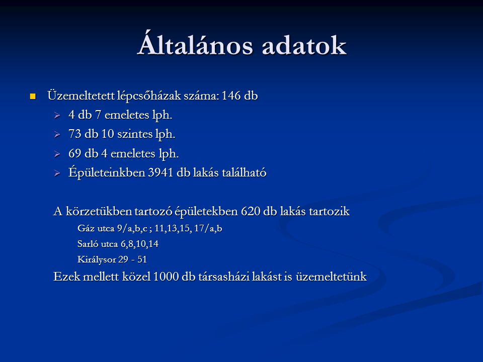 Általános adatok Üzemeltetett lépcsőházak száma: 146 db
