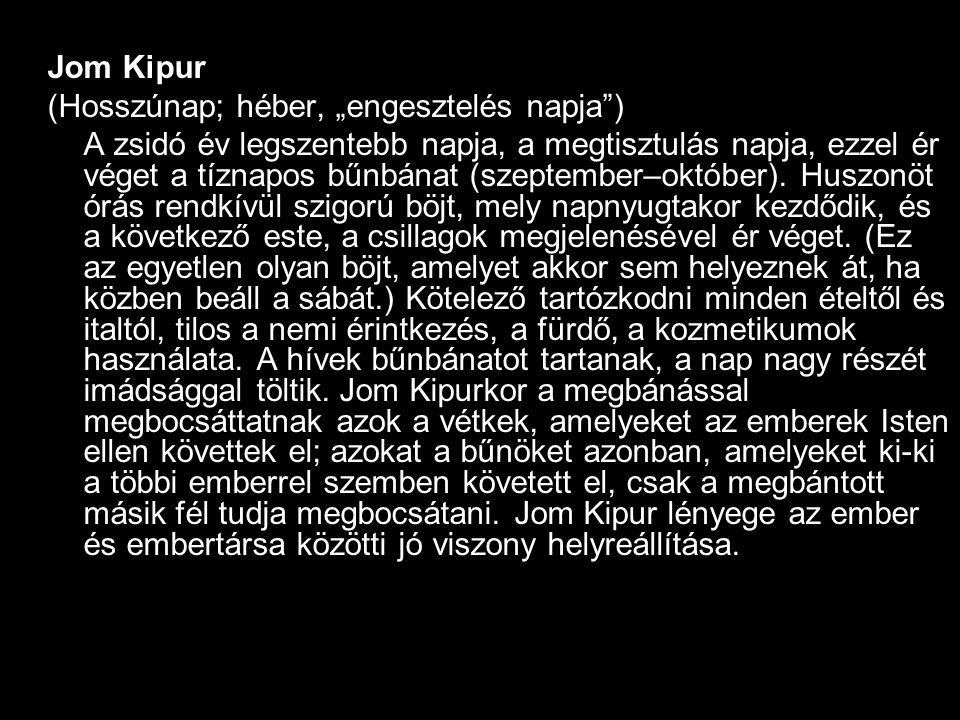 """Jom Kipur (Hosszúnap; héber, """"engesztelés napja )"""