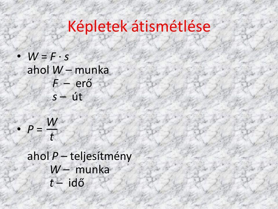 Képletek átismétlése W = F · s ahol W – munka F – erő s – út