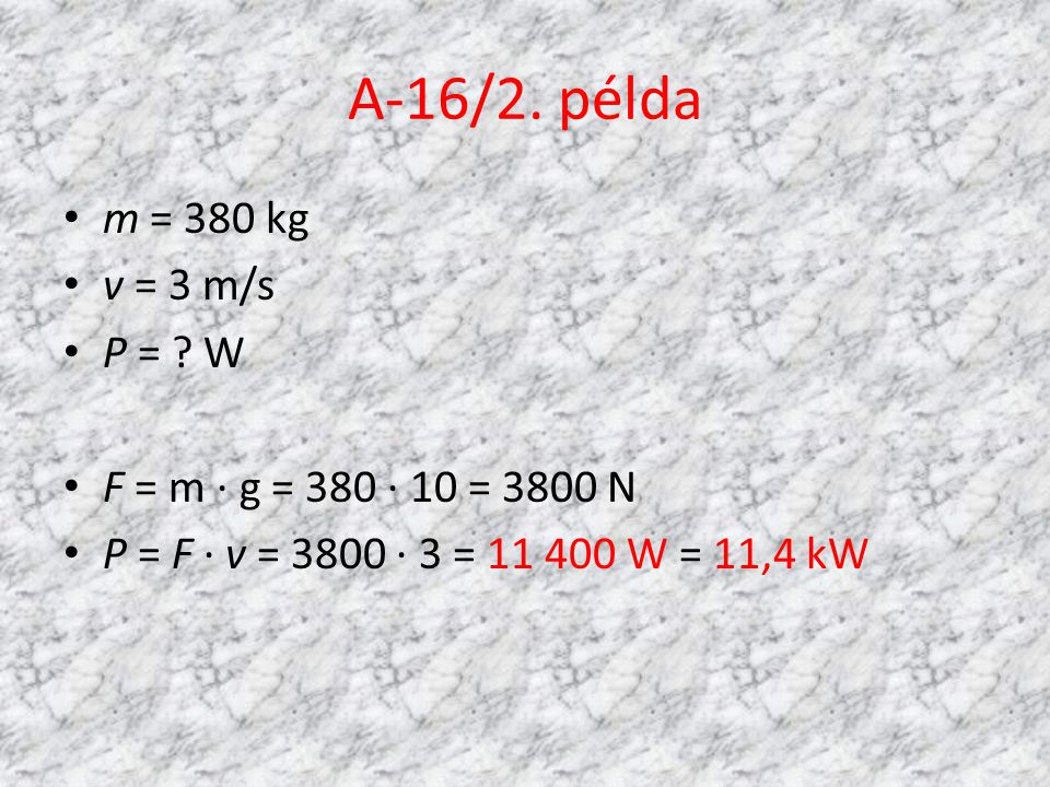A-16/2. példa m = 380 kg v = 3 m/s P = W