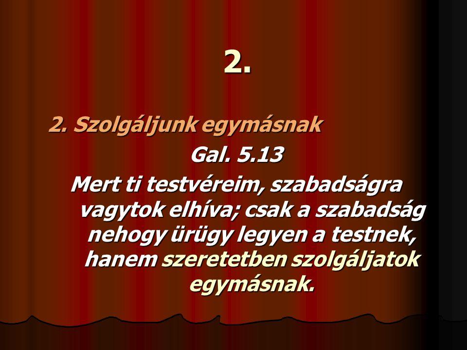2. 2. Szolgáljunk egymásnak Gal. 5.13