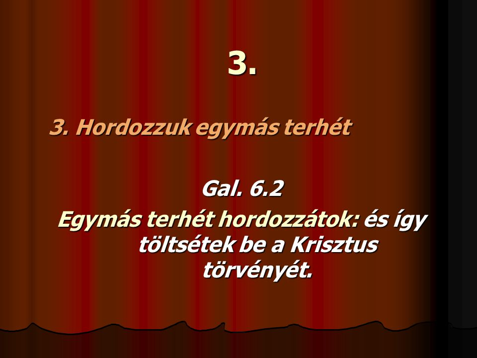 Egymás terhét hordozzátok: és így töltsétek be a Krisztus törvényét.