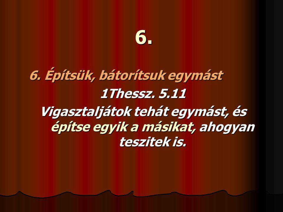 6. 6. Építsük, bátorítsuk egymást 1Thessz. 5.11