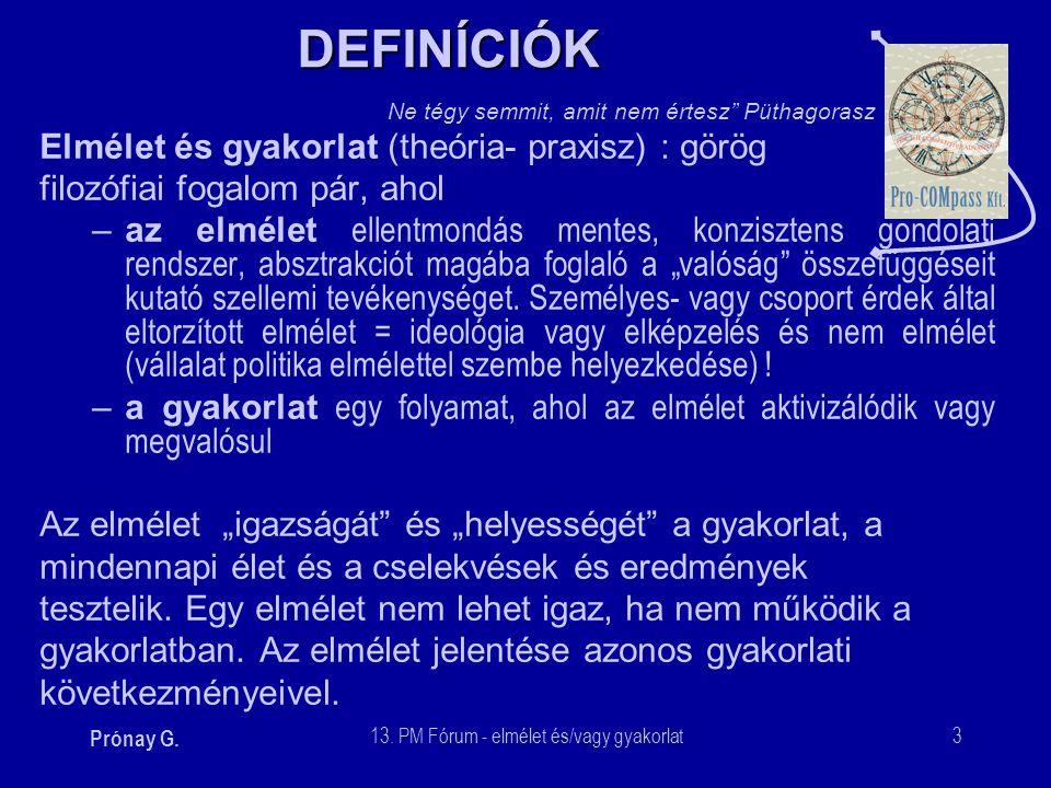 DEFINÍCIÓK Elmélet és gyakorlat (theória- praxisz) : görög