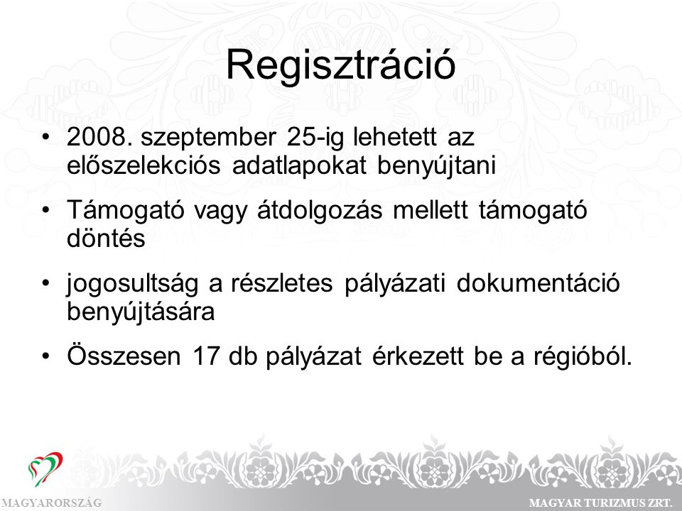 Regisztráció 2008. szeptember 25-ig lehetett az előszelekciós adatlapokat benyújtani. Támogató vagy átdolgozás mellett támogató döntés.