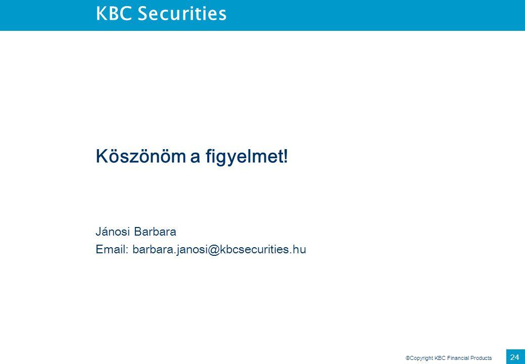 KBC Securities Köszönöm a figyelmet! Jánosi Barbara