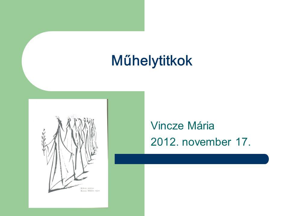 Műhelytitkok Vincze Mária 2012. november 17.