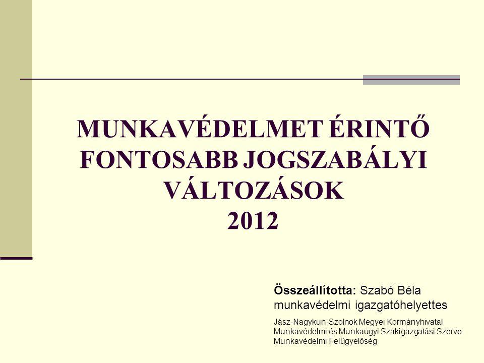 MUNKAVÉDELMET ÉRINTŐ FONTOSABB JOGSZABÁLYI VÁLTOZÁSOK 2012