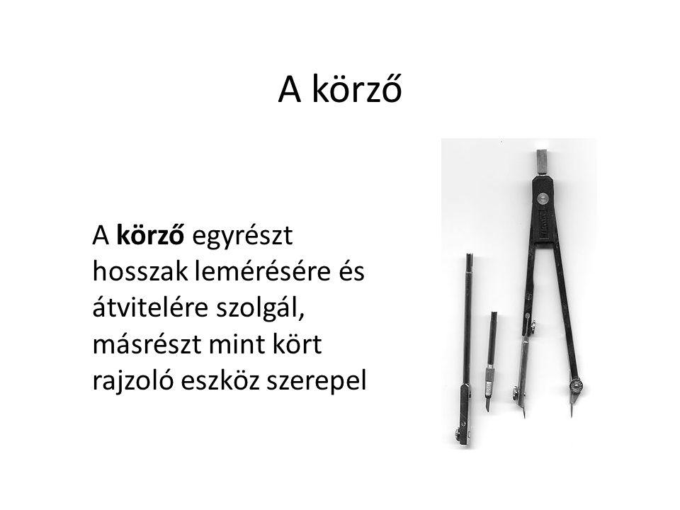A körző A körző egyrészt hosszak lemérésére és átvitelére szolgál, másrészt mint kört rajzoló eszköz szerepel.